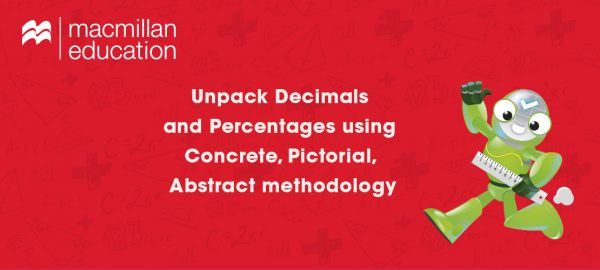 Unpack Decimals and Percentages using Concrete, Pictorial, Abstract methodology